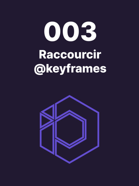 003 – Syntaxe raccourcie pour tes @keyframes