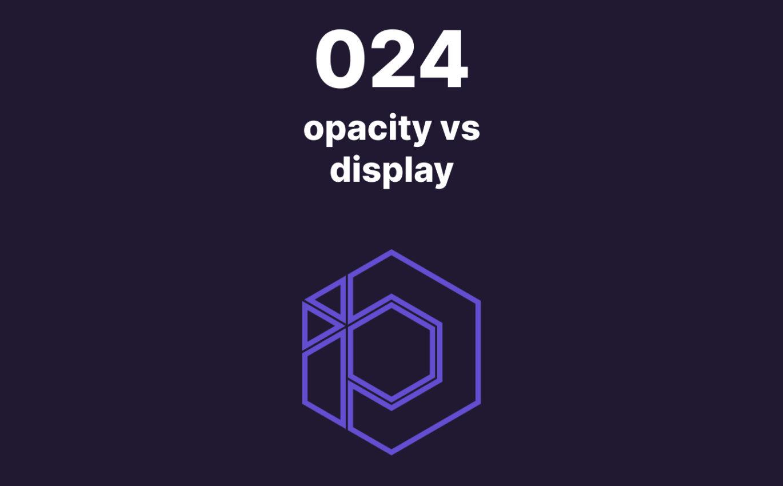 024 – La différence entre opacity et display